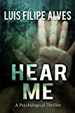 Hear Me: A psychological thriller.