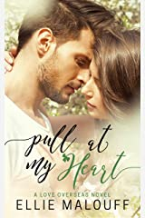 Pull At My Heart: A Love Overseas Novel Kindle Edition