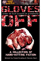 Near2TheKnuckle presents Gloves Off: The First Anthology Kindle Edition
