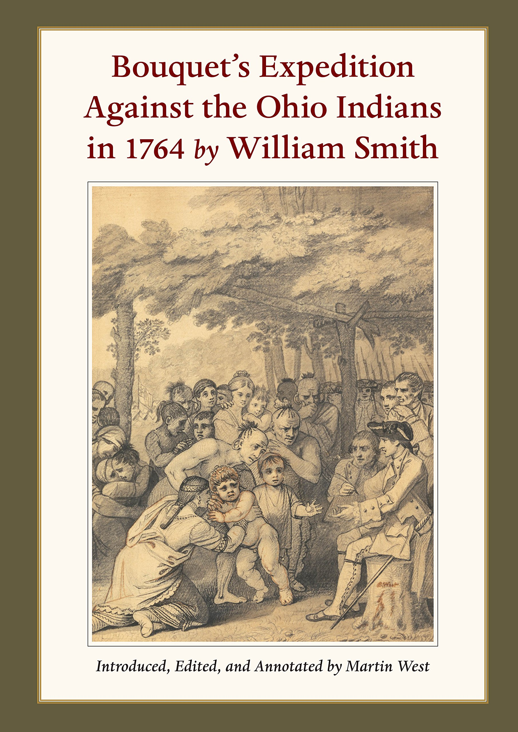 Bouquet's Expedition Against The Ohio Indians in 1764 by William Smith:  Martin West: 9781606352946: Amazon.com: Books