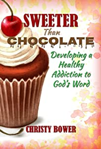 Sweeter Than Chocolate: Developing a Healthy Addiction to God's Word
