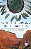 With the Indians in the Rockies: Life & Adventures of Trapper and Trader Thomas Fox