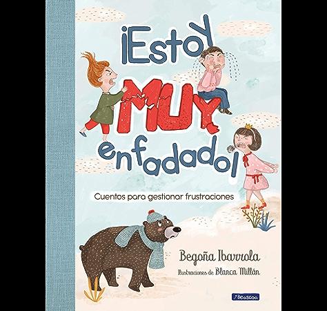 Estoy muy enfadado!: Cuentos para gestionar frustraciones eBook: Ibarrola, Begoña, Millán, Blanca: Amazon.es: Tienda Kindle