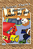 I Believe There's A Monster Under My Bed