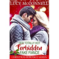 Her Totally Hot Forbidden Fake Fiance: A Contemporary Holiday Romance (Christmas Romance Series)