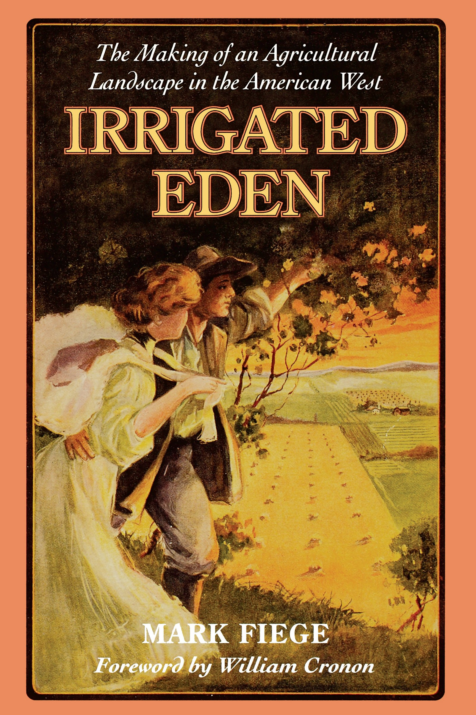 Irrigated Eden  The Making Of An Agricultural Landscape In The American West  Weyerhaeuser Environmental Book