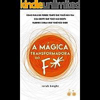 A mágica transformadora do F*: Como parar de perder tempo que você não tem com gente que você não gosta fazendo coisas…