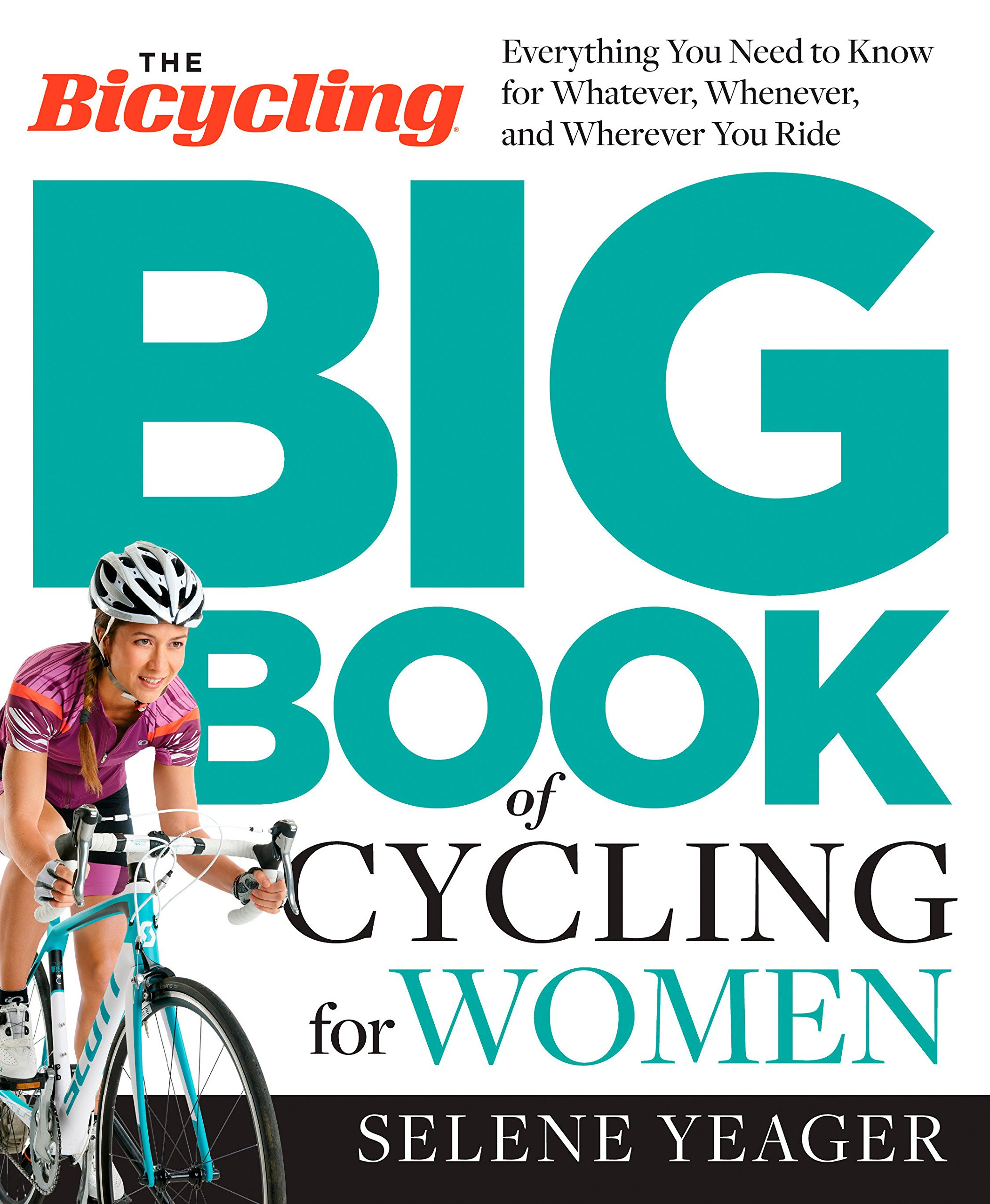 the bicycling big book of cycling for women everything you need to know for whatever whenever and wherever you ride