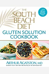 The South Beach Diet Gluten Solution Cookbook: 175 Delicious, Slimming, Gluten-Free Recipes Kindle Edition