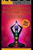 KUNDALINI AWAKENING: Unleash Your Spiritual Power Through Guided Meditation, Psychic Awareness and Knowledge Beyond…