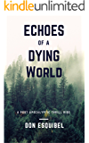 Echoes of a Dying World: (An EMP, Post-Apocalyptic, Survival Story)