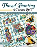 Thread Painting a Garden Quilt: A Step-by-Step Guide to Creating a Realistic 6-Block Project (Landauer) Dozens of Raw…