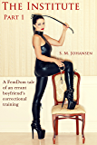 The Institute : Part 1: A FemDom tale of an errant boyfriend's correctional training (English Edition)