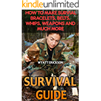Survival Guide: How To Make Survial Bracelets, Belts, Whips, Weapons And Much More