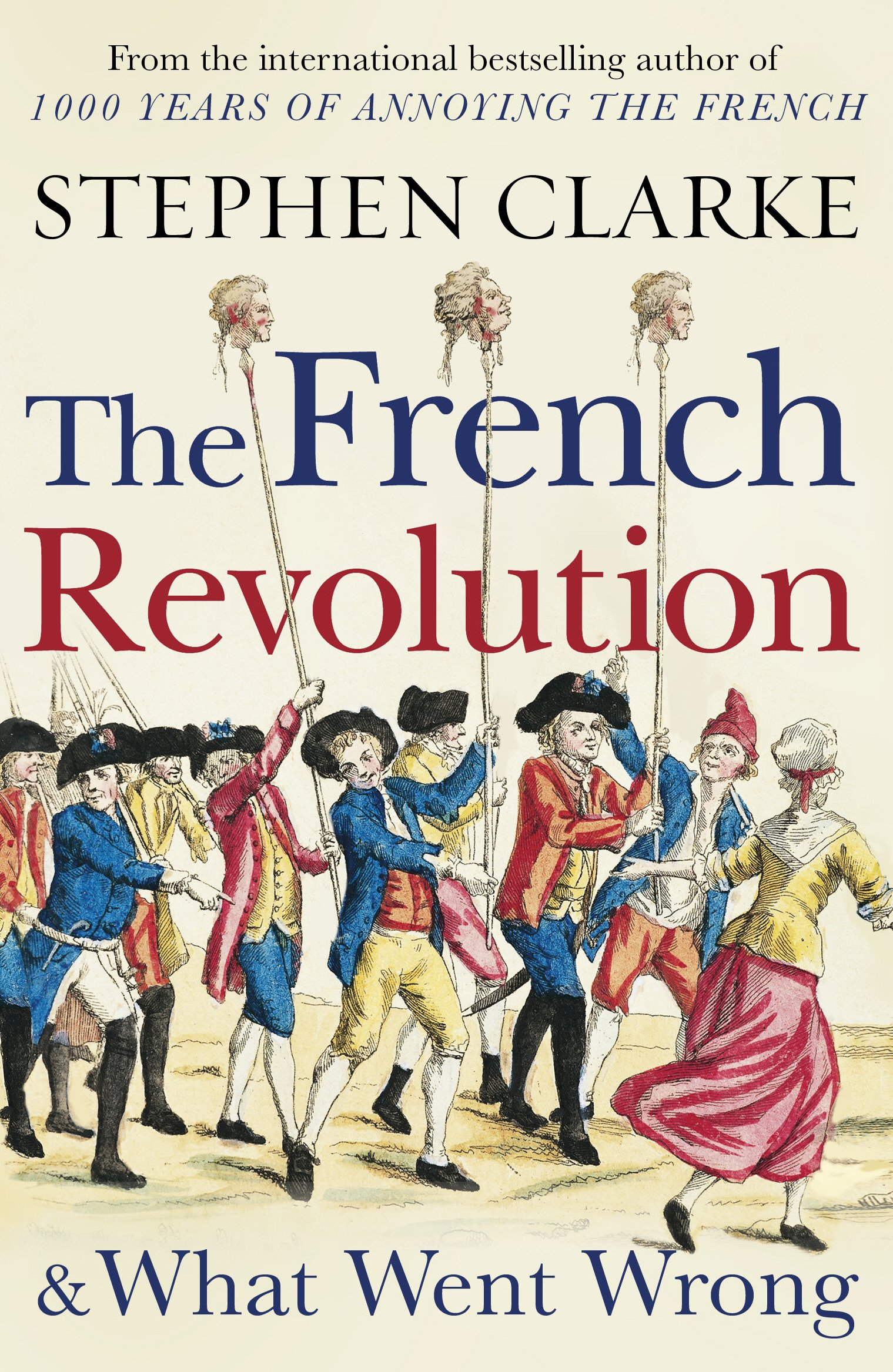 The French Revolution and What Went Wrong: Amazon.co.uk: Stephen Clarke:  9781784754365: Books