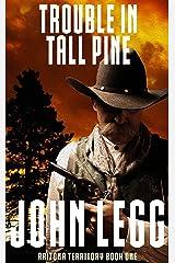 Trouble In Tall Pine (Arizona Territory 1) Kindle Edition