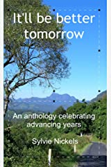 It'll be better tomorrow: An anthology celebrating Senior Citizens Kindle Edition