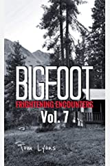 Bigfoot Frightening Encounters: Volume 7 Kindle Edition