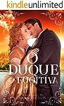 O Duque e a Fugitiva (Trilogia Paixões Improváveis Livro 3)
