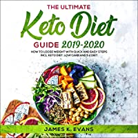 The Ultimate Keto Diet Guide 2019-2020: How to Loose Weight with Quick and Easy Stepsmincl. Keto Diet, Low Carb and 5 2…