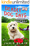 Deadly Dog Days: Dog Days Mystery #1, A humorous cozy mystery