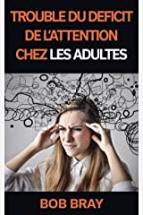 Trouble du déficit de l'attention chez les adultes (French Edition) Kindle Edition