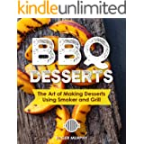 BBQ Desserts: The Art of Making Desserts Using Smoker and Grill