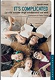 It's complicated. La vita sociale degli adolescenti sul web (Le Navi)