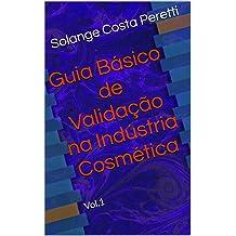 Guia Básico de Validação na Indústria Cosmética: Vol. 1 (Portuguese Edition) Nov 30, 2015
