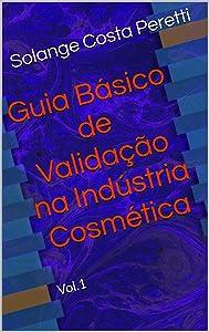 Guia Básico de Validação na Indústria Cosmética: Vol. 1 (Portuguese Edition)