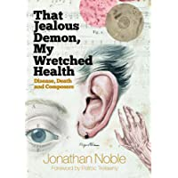 That Jealous Demon, My Wretched Health: Disease, Death and Composers (0)