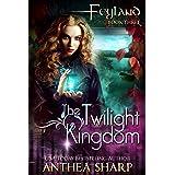 The Twilight Kingdom (Feyland Book 3)