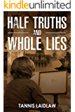 Half Truths and Whole Lies: a novel of psychological suspense