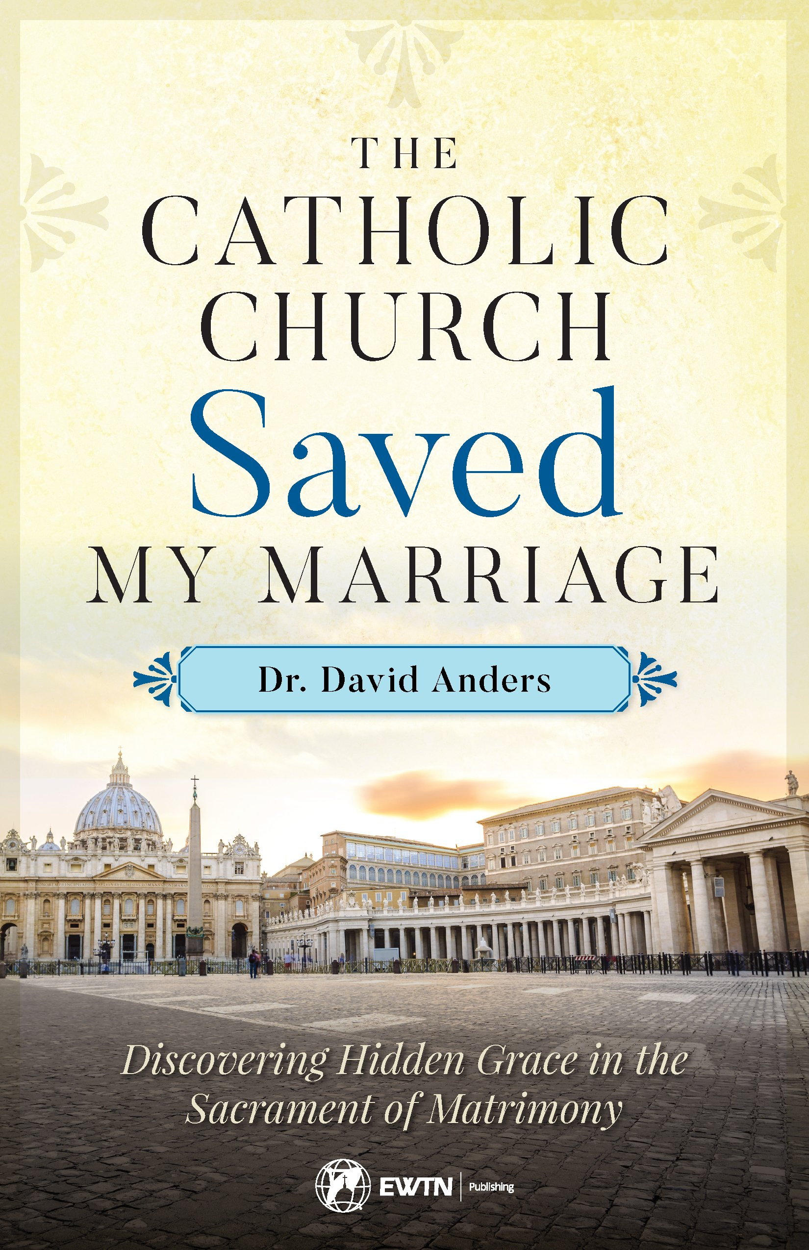 The Catholic Church Saved My Marriage: Discovering Hidden Grace in ...