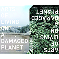 Arts of Living on a Damaged Planet: Ghosts and Monsters of the Anthropocene (English Edition)