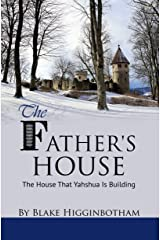 The Father's House: The House That Yahshua Is Building Kindle Edition