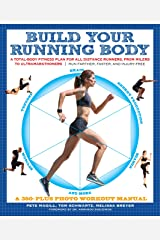 Build Your Running Body: A Total-Body Fitness Plan for All Distance Runners, from Milers to Ultramarathoners—Run Farther, Faster, and Injury-Free Kindle Edition