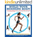 Build Your Running Body: A Total-Body Fitness Plan for All Distance Runners, from Milers to Ultramarathoners—Run Farther, Fas