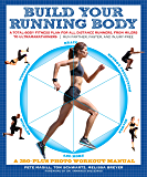 Build Your Running Body: A Total-Body Fitness Plan for All Distance Runners, from Milers to Ultramarathoners—Run Farther…