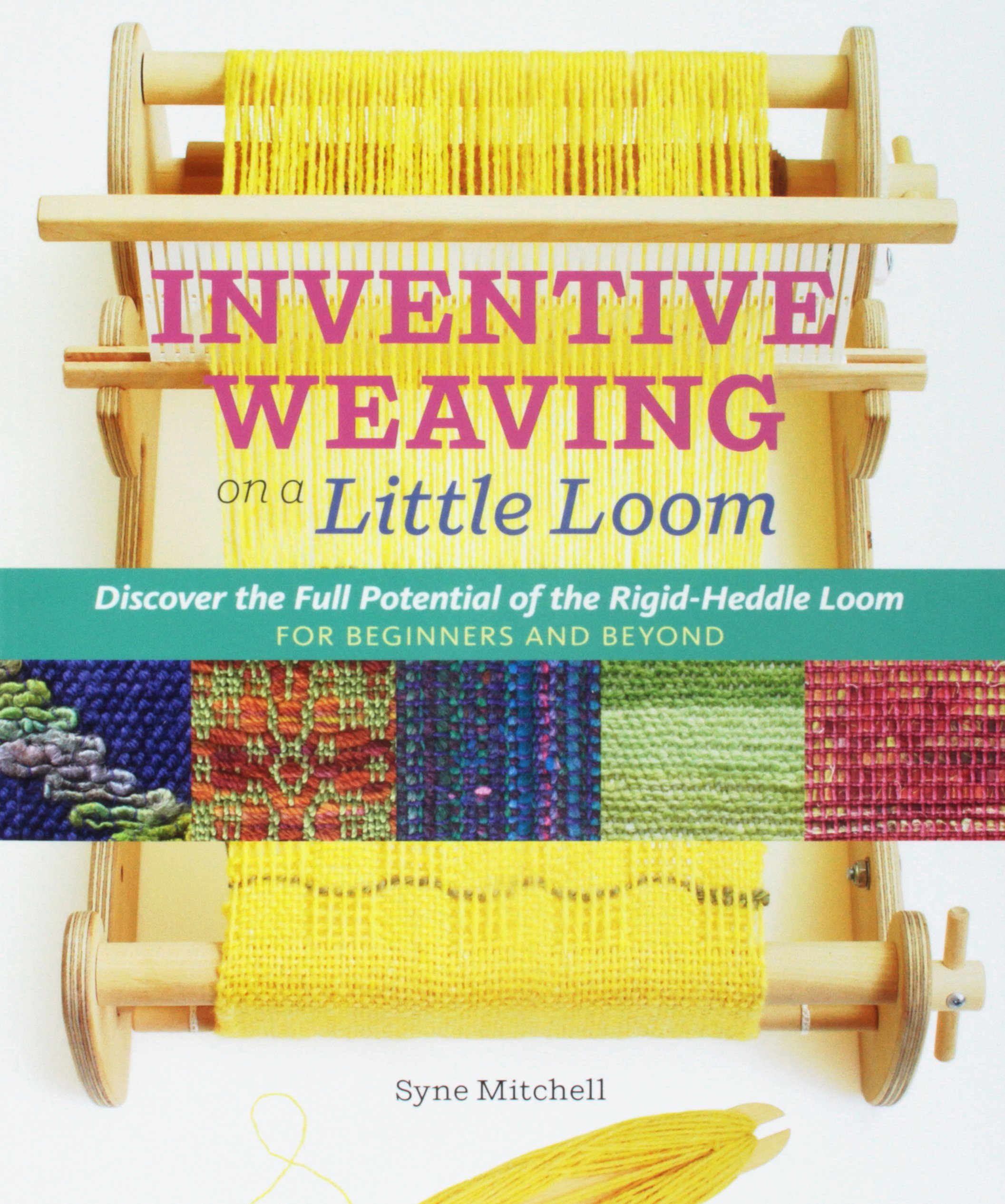 Inventive Weaving On A Little Loom Discover The Full Potential Of