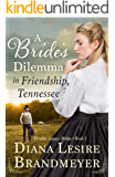 A Bride's Dilemma in Friendship, Tennessee (Frontier Legacy Brides Book 1)