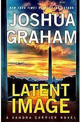 LATENT IMAGE: A Xandra Carrick Novel (Xandra Carrick Thrillers Book 2) Kindle Edition