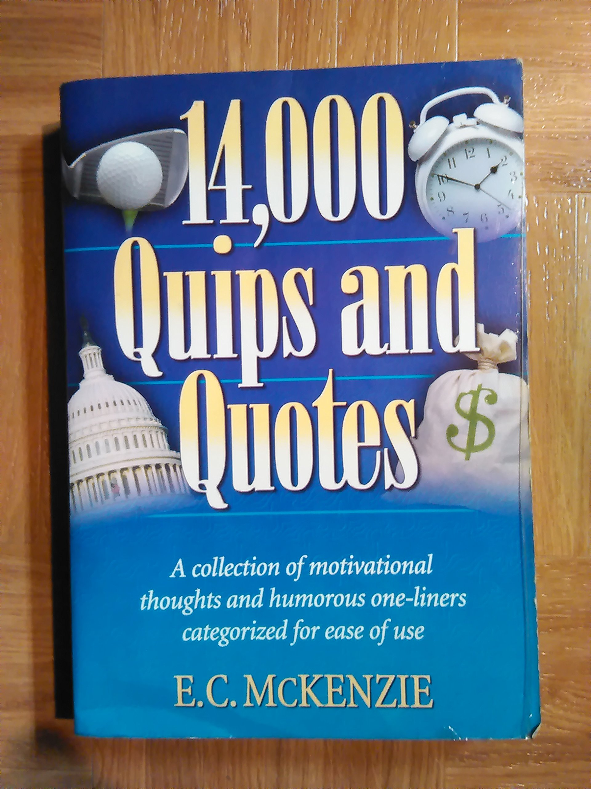 14 000 Quips And Quotes A Collection Of Motivational Thoughts And Humorous One Liners Categorised For Ease Of Use New Edition By Mckenzie E C Published By Hendrickson 2000 Books Amazon Ca