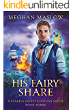 His Fairy Share: A Starfig Investigations Novel: Book 3