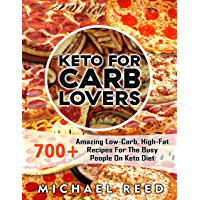 Keto For Carb Lovers: 700+ Amazing Low-Carb, High-Fat Recipes For The Busy People On Keto Diet (English Edition)