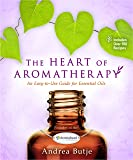 The Heart of Aromatherapy: An Easy-to-Use Guide for Essential Oils