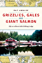 Grizzlies, Gales and Giant Salmon: Life at a Rivers Inlet Fishing Lodge