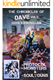 The Chronicles of Dave: Dave vs the Monsters: Includes A Protocol for Monsters & A Soul Full of Guns