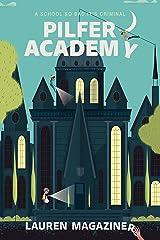 Pilfer Academy: A School So Bad It's Criminal Kindle Edition