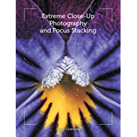 Extreme Close-Up Photography and Focus Stacking (English Edition)